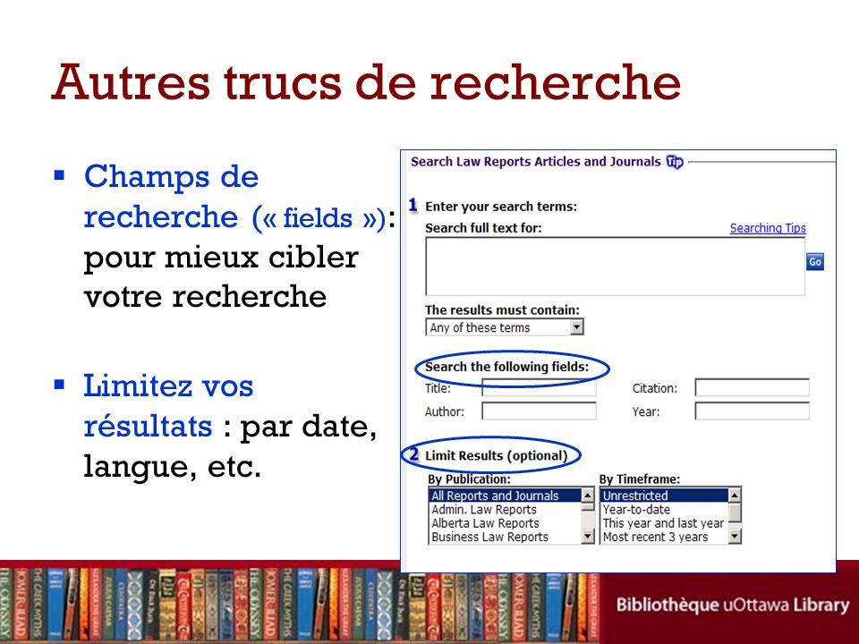 Autres trucs de recherche Champs de recherche ( « fields ») : pour mieux cibler votre recherche Limitez vos résultats : par date, langue, etc.