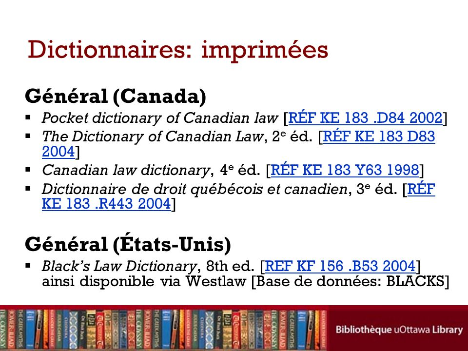 Dictionnaires: imprimées Général (Canada) Pocket dictionary of Canadian law [RÉF KE 183.D84 2002]RÉF KE 183.D84 2002 The Dictionary of Canadian Law, 2