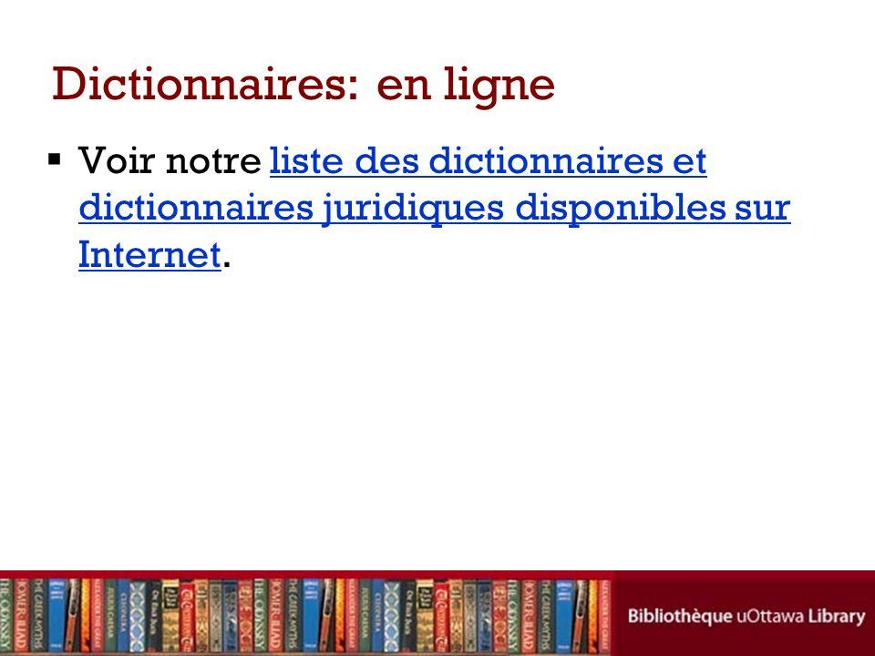 Dictionnaires: en ligne Voir notre liste des dictionnaires et dictionnaires juridiques disponibles sur Internet.liste des dictionnaires et dictionnaires juridiques disponibles sur Internet