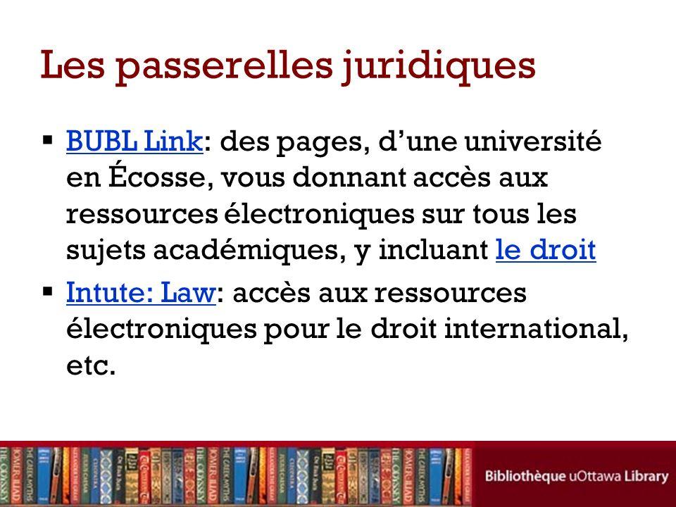 Les passerelles juridiques BUBL Link: des pages, dune université en Écosse, vous donnant accès aux ressources électroniques sur tous les sujets académiques, y incluant le droit BUBL Linkle droit Intute: Law: accès aux ressources électroniques pour le droit international, etc.