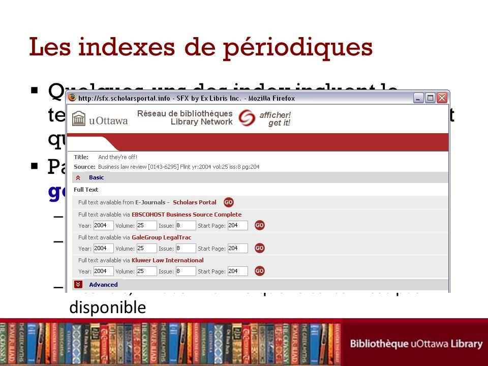 Les indexes de périodiques Quelques-uns des index incluent le texte complet des articles; dautres nont que la référence au document Parfois vous allez voir un lien: afficher.