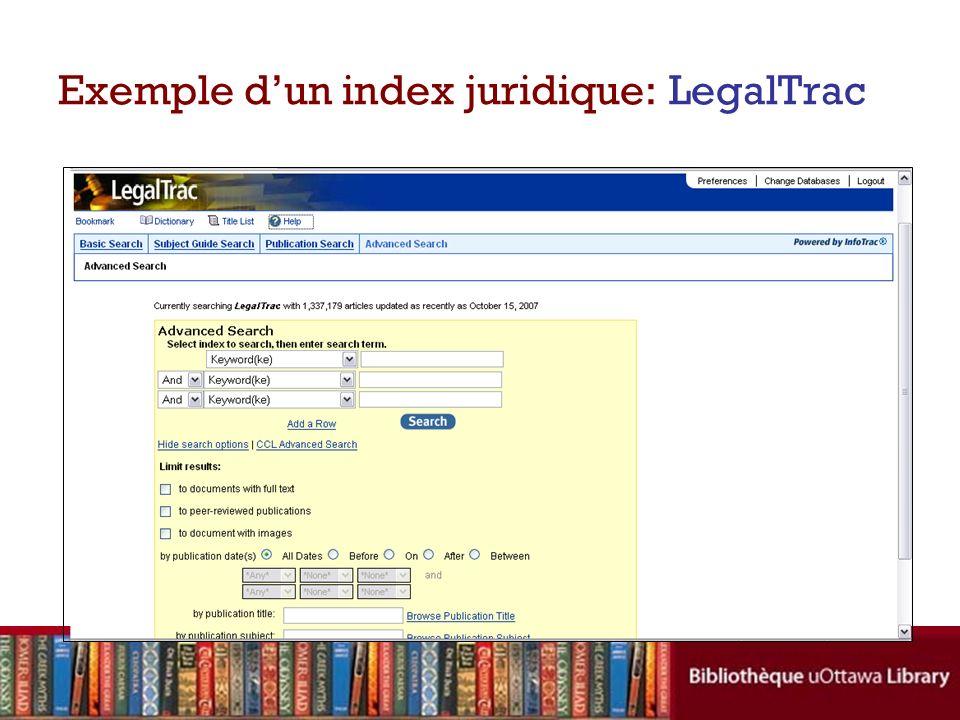 Exemple dun index: Index to Legal Periodicals Full-Text Répertorie plus de 600 publications juridiques ainsi que quelque 2 000 livres juridiques par année, publié depuis 1982.