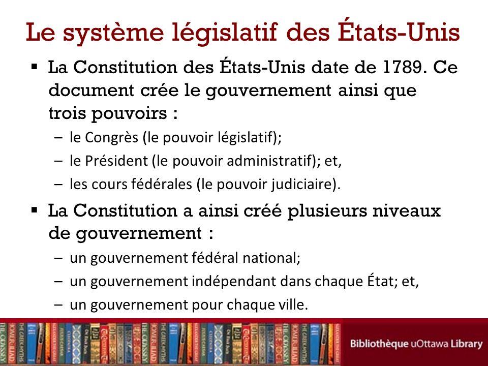 Le système législatif des États-Unis La Constitution des États-Unis date de 1789.