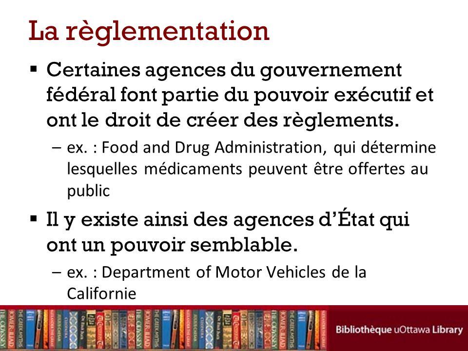 La règlementation Certaines agences du gouvernement fédéral font partie du pouvoir exécutif et ont le droit de créer des règlements.
