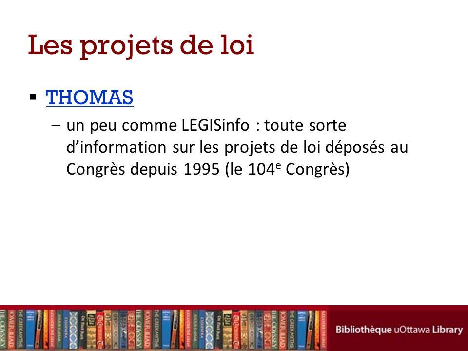 Les projets de loi THOMAS –un peu comme LEGISinfo : toute sorte dinformation sur les projets de loi déposés au Congrès depuis 1995 (le 104 e Congrès)