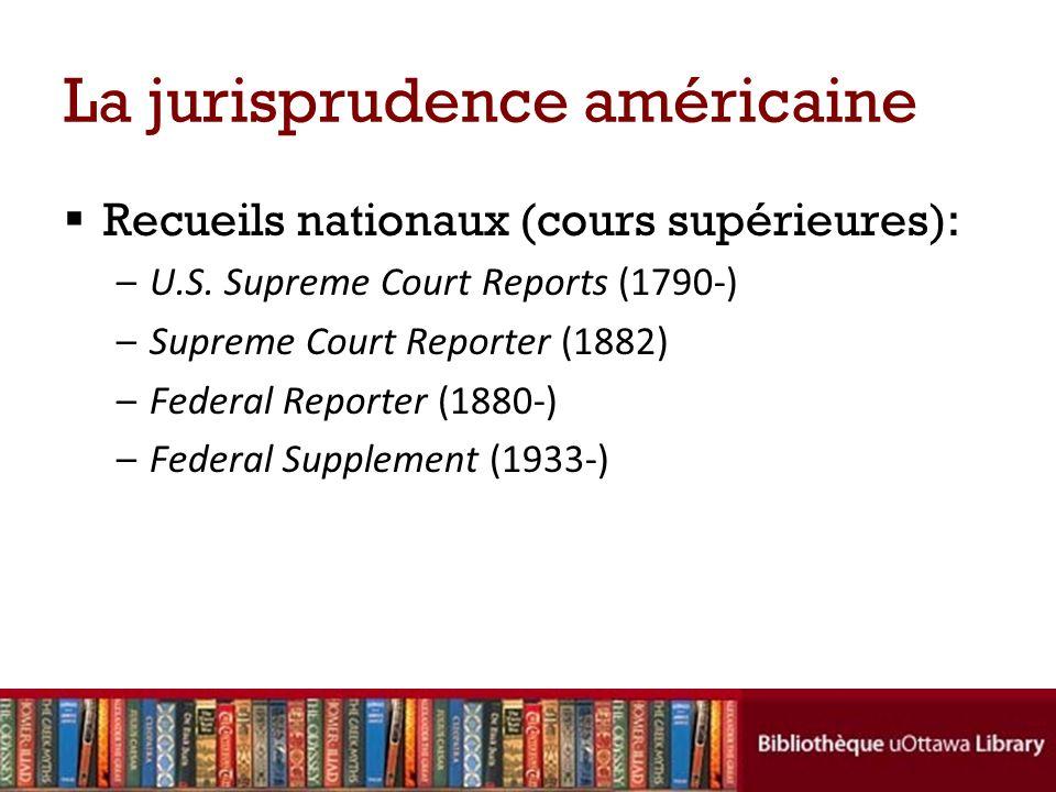 La jurisprudence américaine Recueils nationaux (cours supérieures): –U.S.