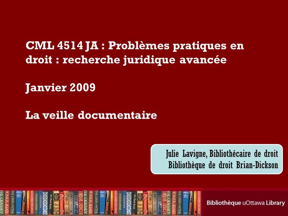 Cecilia Tellis, Law Librarian Brian Dickson Law Library CML 4514 JA : Problèmes pratiques en droit : recherche juridique avancée Janvier 2009 La veill
