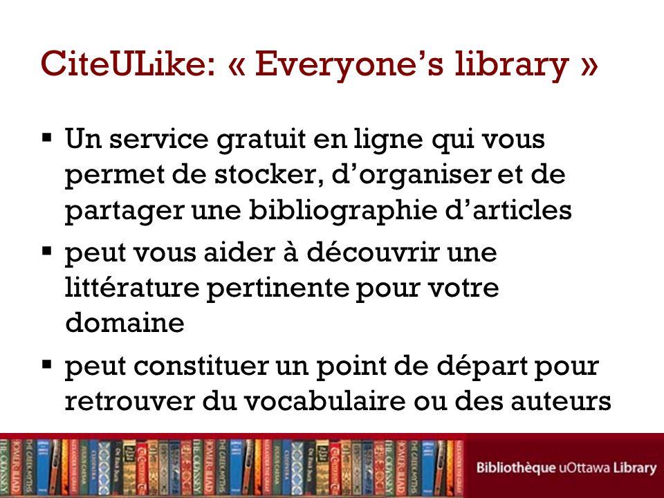 CiteULike: « Everyones library » Un service gratuit en ligne qui vous permet de stocker, dorganiser et de partager une bibliographie darticles peut vo