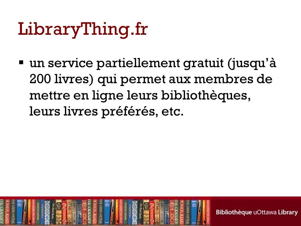 LibraryThing.fr un service partiellement gratuit (jusquà 200 livres) qui permet aux membres de mettre en ligne leurs bibliothèques, leurs livres préfé