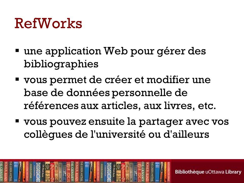 RefWorks une application Web pour gérer des bibliographies vous permet de créer et modifier une base de données personnelle de références aux articles, aux livres, etc.