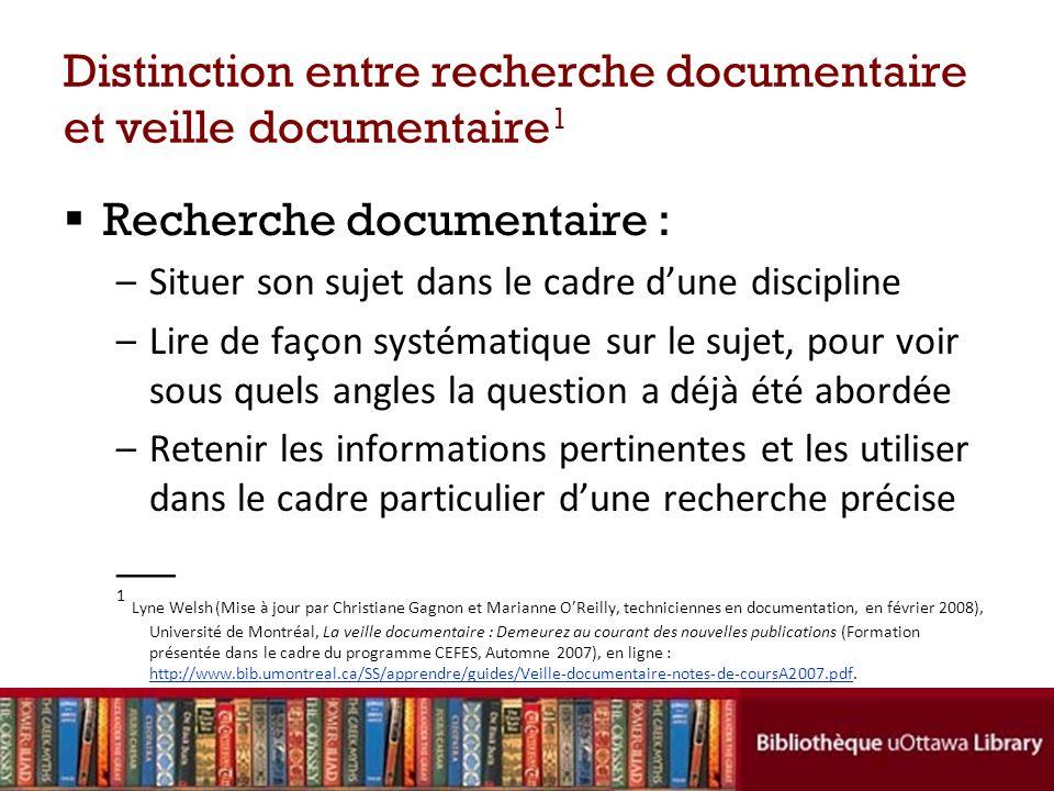 Distinction entre recherche documentaire et veille documentaire 1 Recherche documentaire : –Situer son sujet dans le cadre dune discipline –Lire de fa