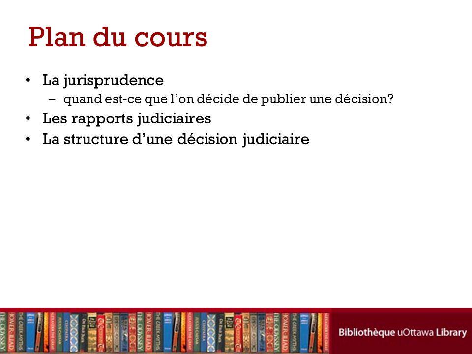 Plan du cours La jurisprudence –quand est-ce que lon décide de publier une décision.