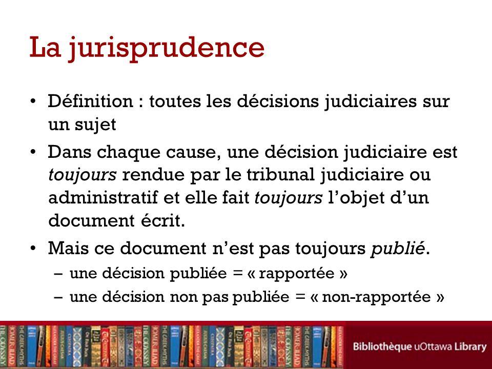 La jurisprudence Définition : toutes les décisions judiciaires sur un sujet Dans chaque cause, une décision judiciaire est toujours rendue par le tribunal judiciaire ou administratif et elle fait toujours lobjet dun document écrit.