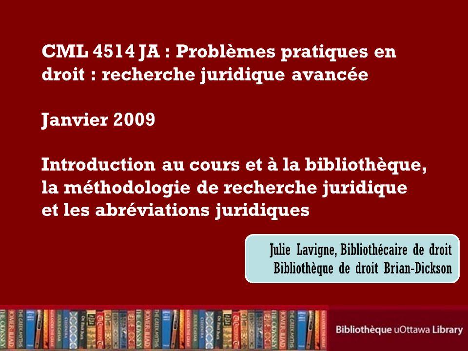 Plan du cours Syllabus Wiki pour le cours Site web de la Bibliothèque de droit Brian-Dickson Catalogue de la Bibliothèque LibX plugiciel (« plug-in ») Emprunter dautres bibliothèques Comment trouver de la doctrine La méthodologie de recherche juridique Abréviations juridiques