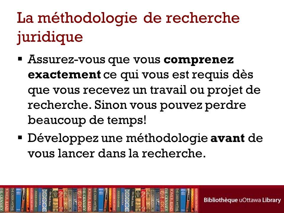 La méthodologie de recherche juridique Assurez-vous que vous comprenez exactement ce qui vous est requis dès que vous recevez un travail ou projet de