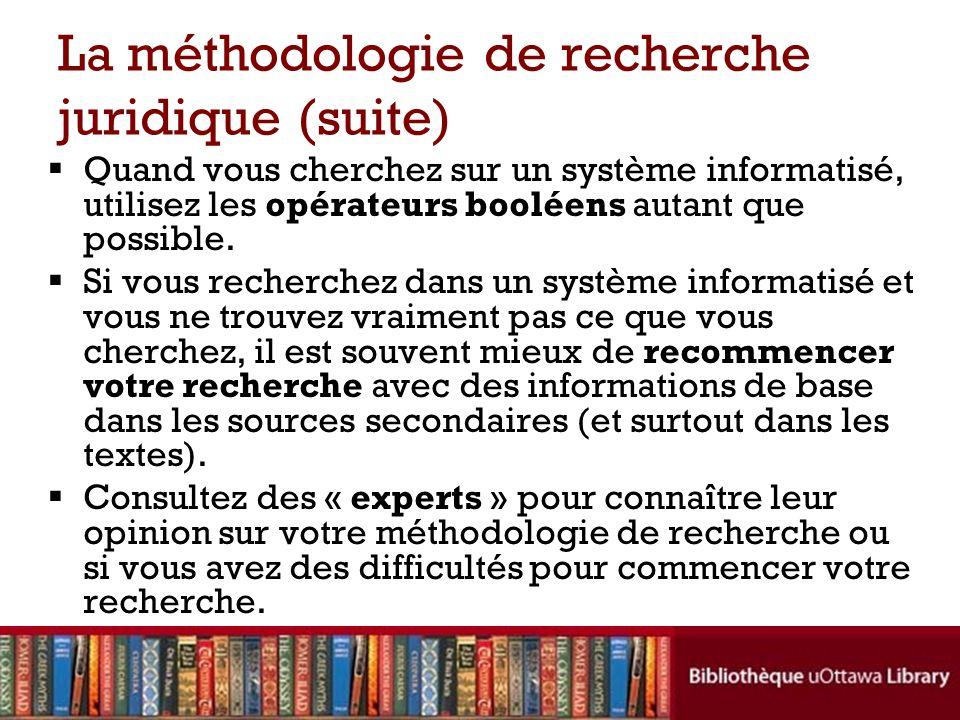 La méthodologie de recherche juridique (suite) Quand vous cherchez sur un système informatisé, utilisez les opérateurs booléens autant que possible. S
