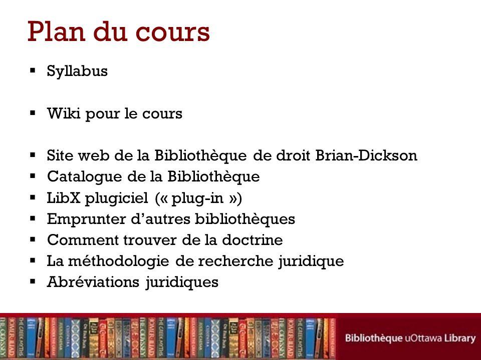Plan du cours Syllabus Wiki pour le cours Site web de la Bibliothèque de droit Brian-Dickson Catalogue de la Bibliothèque LibX plugiciel (« plug-in »)