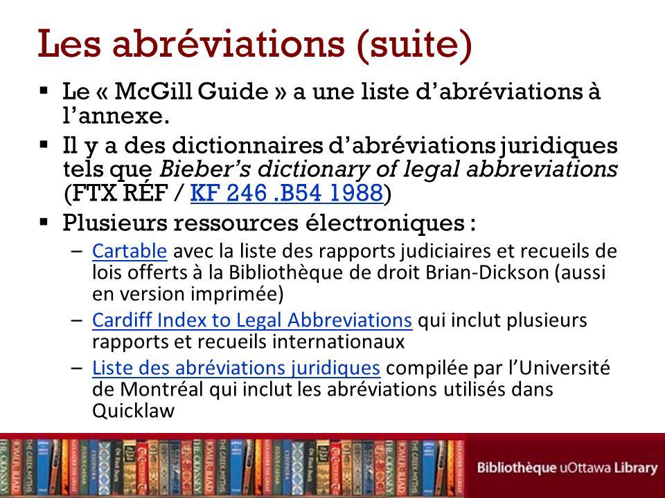 Les abréviations (suite) Le « McGill Guide » a une liste dabréviations à lannexe. Il y a des dictionnaires dabréviations juridiques tels que Biebers d