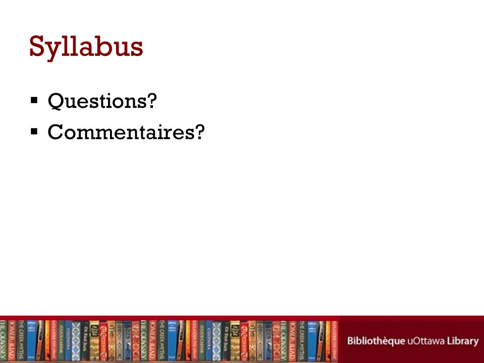 Syllabus Questions? Commentaires?