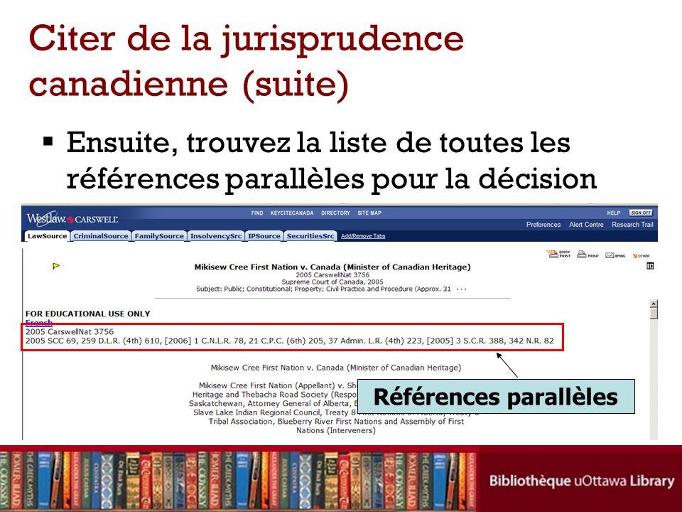 Ensuite, trouvez la liste de toutes les références parallèles pour la décision Citer de la jurisprudence canadienne (suite) Références parallèles