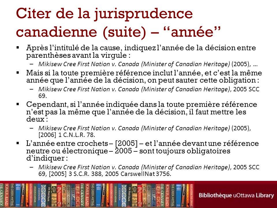 Citer de la jurisprudence canadienne (suite) – année Après lintitulé de la cause, indiquez lannée de la décision entre parenthèses avant la virgule : –Mikisew Cree First Nation v.