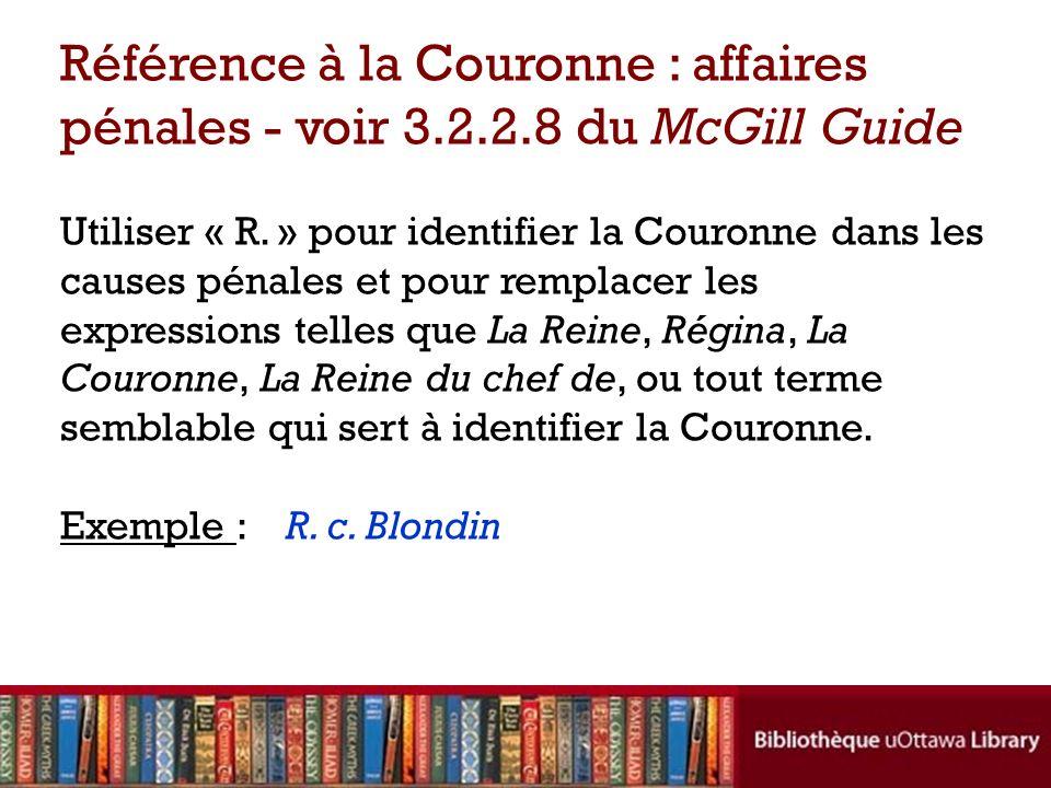 Référence à la Couronne : affaires pénales - voir 3.2.2.8 du McGill Guide Utiliser « R.