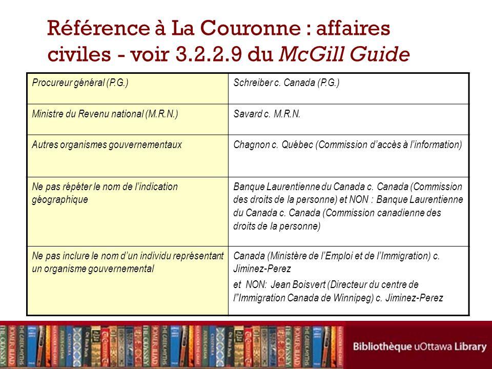 Référence à La Couronne : affaires civiles - voir 3.2.2.9 du McGill Guide Procureur général (P.G.)Schreiber c. Canada (P.G.) Ministre du Revenu nation