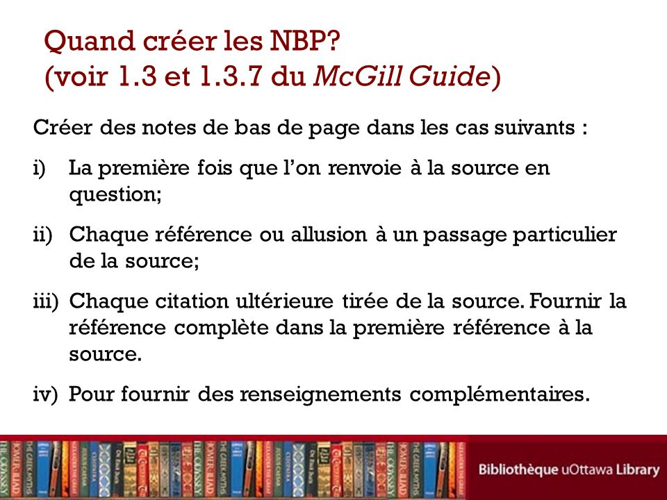 Quand créer les NBP? (voir 1.3 et 1.3.7 du McGill Guide) Créer des notes de bas de page dans les cas suivants : i)La première fois que lon renvoie à l