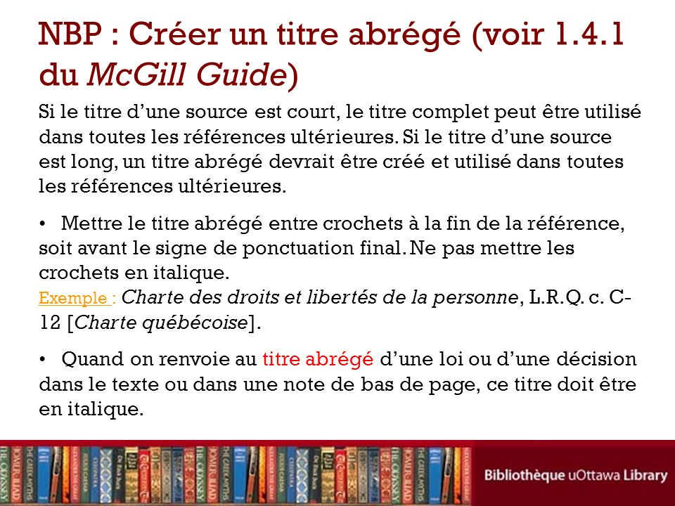 NBP : Créer un titre abrégé (voir 1.4.1 du McGill Guide) Si le titre dune source est court, le titre complet peut être utilisé dans toutes les références ultérieures.