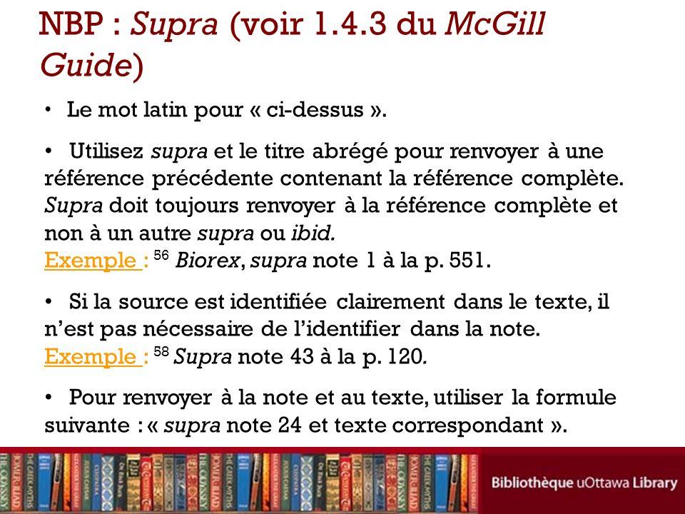 Le mot latin pour « ci-dessus ». Utilisez supra et le titre abrégé pour renvoyer à une référence précédente contenant la référence complète. Supra doi