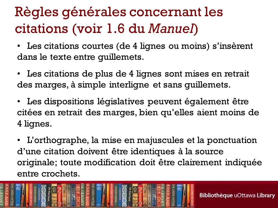 Règles générales concernant les citations (voir 1.6 du Manuel) Les citations courtes (de 4 lignes ou moins) sinsèrent dans le texte entre guillemets.