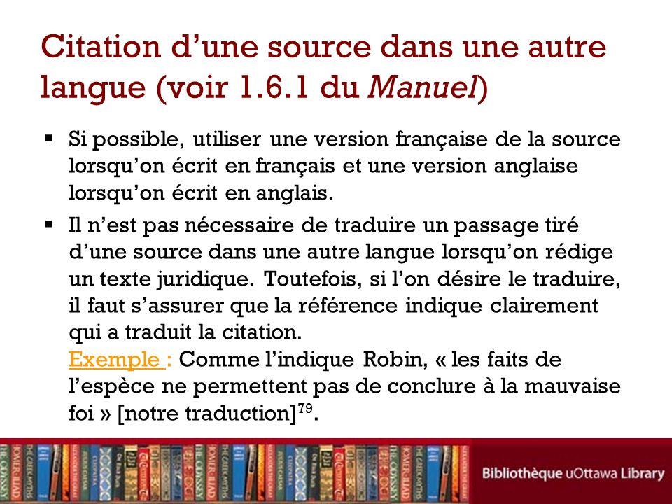 Citation dune source dans une autre langue (voir 1.6.1 du Manuel) Si possible, utiliser une version française de la source lorsquon écrit en français et une version anglaise lorsquon écrit en anglais.