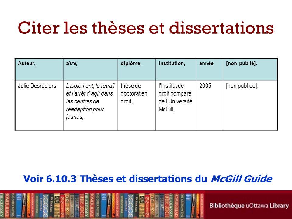 Citer les thèses et dissertations Voir 6.10.3 Thèses et dissertations du McGill Guide Auteur,titre,diplôme,institution,année[non publié]. Julie Desros