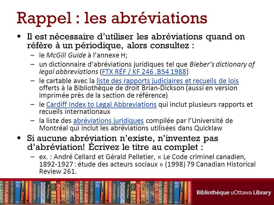 Rappel : les abréviations Il est nécessaire dutiliser les abréviations quand on réfère à un périodique, alors consultez : –le McGill Guide à lannexe H