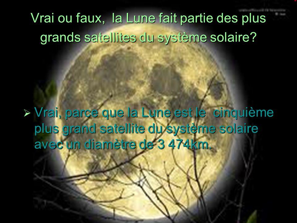 Vrai ou faux, la Lune fait partie des plus grands satellites du système solaire.