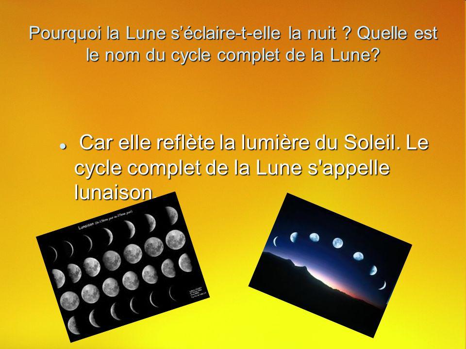 Pourquoi la Lune séclaire-t-elle la nuit .Quelle est le nom du cycle complet de la Lune.