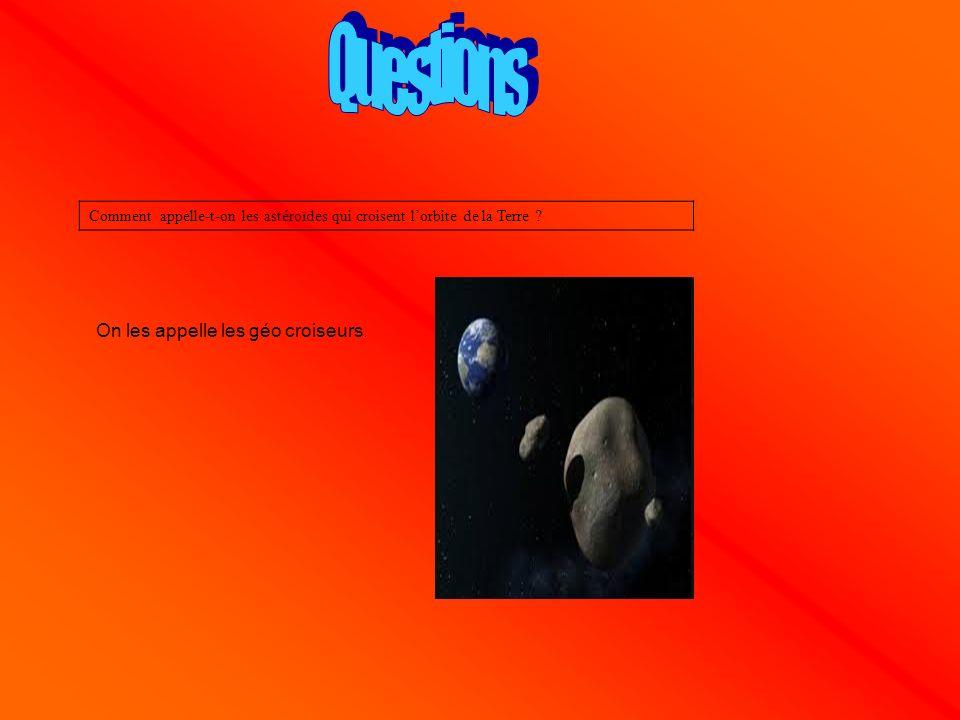 Comment appelle-t-on les astéroïdes qui croisent lorbite de la Terre .