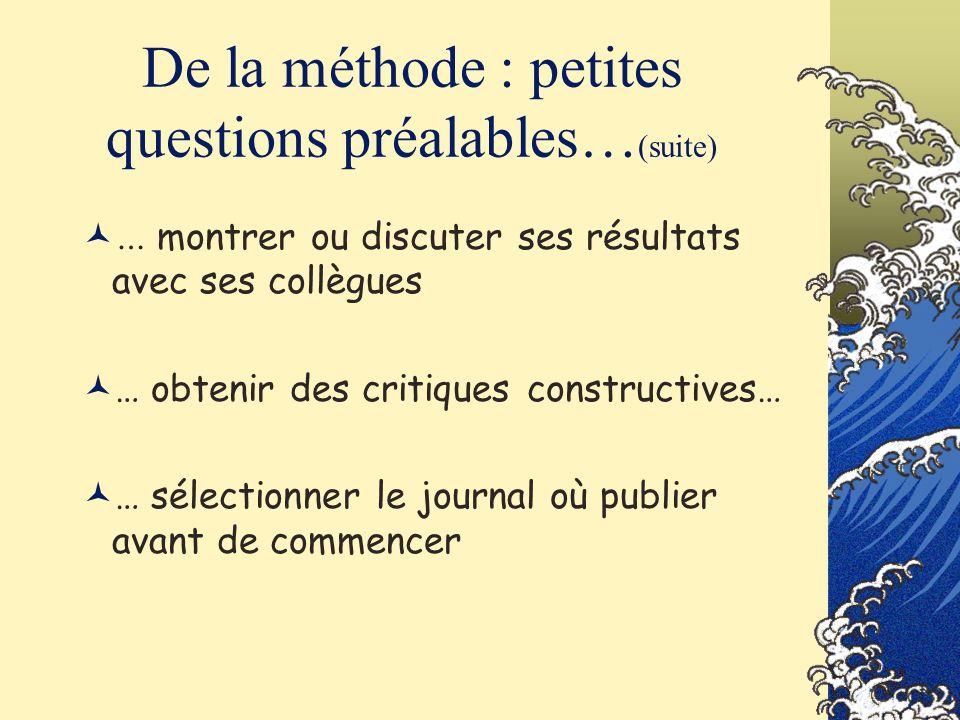 De la méthode : petites questions préalables… (suite) … montrer ou discuter ses résultats avec ses collègues … obtenir des critiques constructives… …