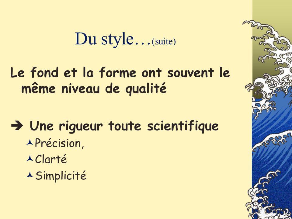 Du style… (suite) Le fond et la forme ont souvent le même niveau de qualité Une rigueur toute scientifique Précision, Clarté Simplicité