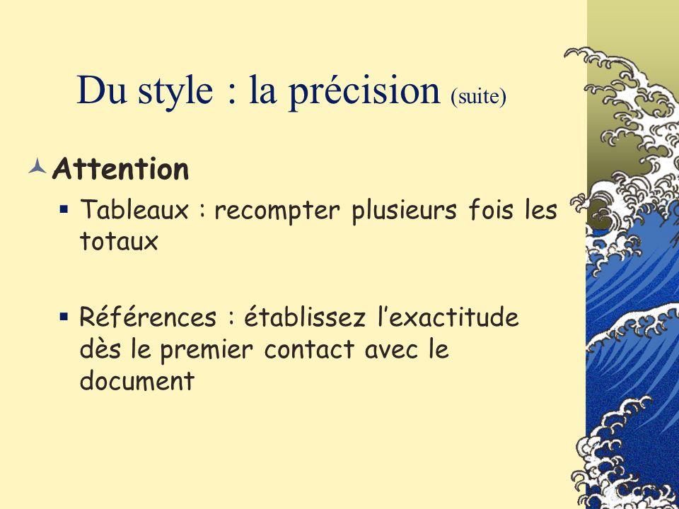 Du style : la précision (suite) Attention Tableaux : recompter plusieurs fois les totaux Références : établissez lexactitude dès le premier contact av