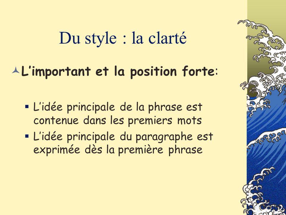 Du style : la clarté Limportant et la position forte: Lidée principale de la phrase est contenue dans les premiers mots Lidée principale du paragraphe