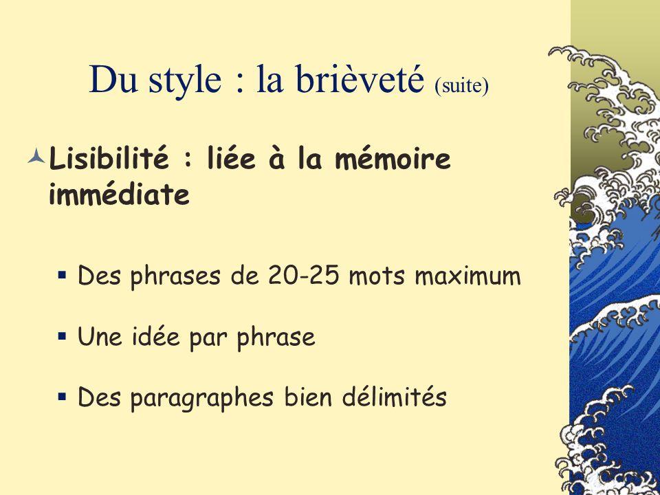 Du style : la brièveté (suite) Lisibilité : liée à la mémoire immédiate Des phrases de 20-25 mots maximum Une idée par phrase Des paragraphes bien dél