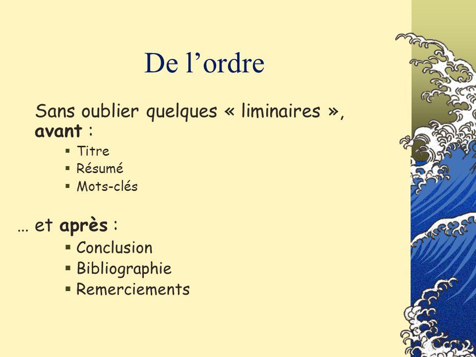 De lordre Sans oublier quelques « liminaires », avant : Titre Résumé Mots-clés … et après : Conclusion Bibliographie Remerciements