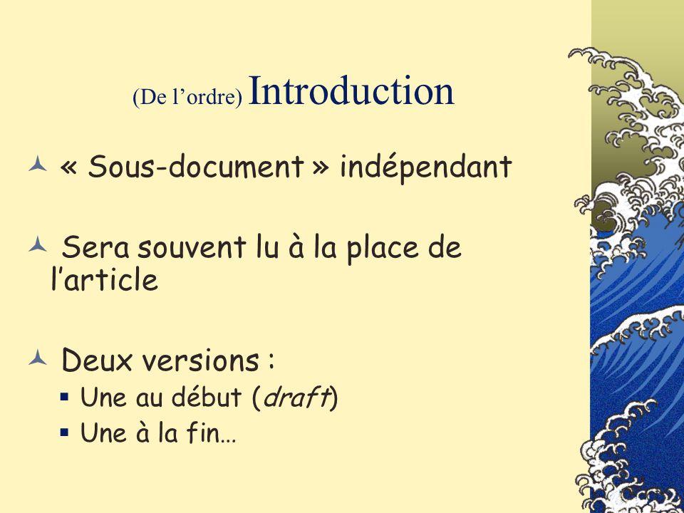 (De lordre) Introduction « Sous-document » indépendant Sera souvent lu à la place de larticle Deux versions : Une au début (draft) Une à la fin…