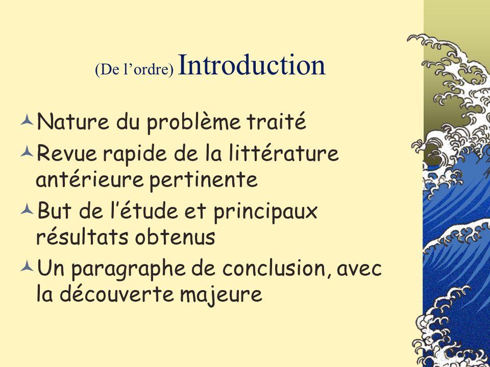 (De lordre) Introduction Nature du problème traité Revue rapide de la littérature antérieure pertinente But de létude et principaux résultats obtenus