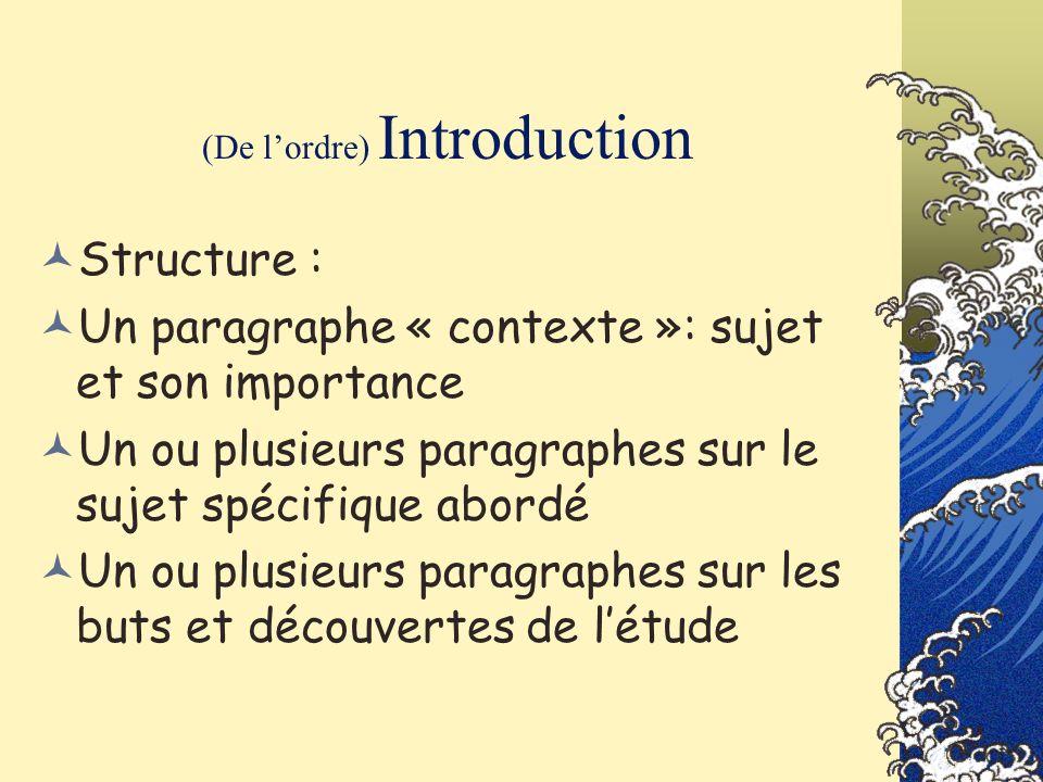 (De lordre) Introduction Structure : Un paragraphe « contexte »: sujet et son importance Un ou plusieurs paragraphes sur le sujet spécifique abordé Un