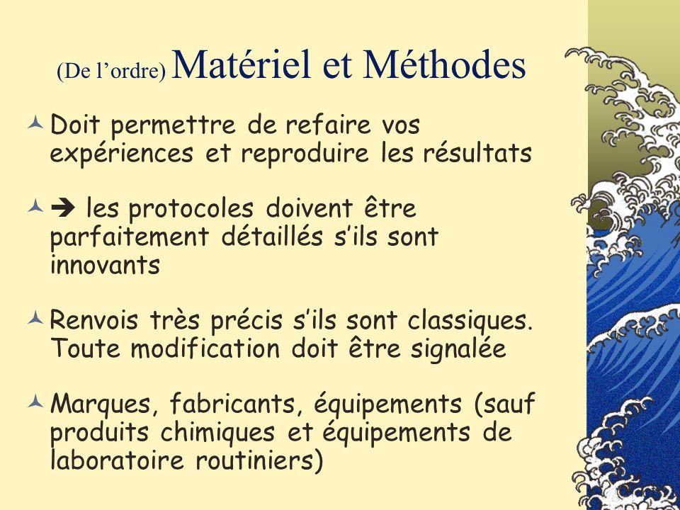 (De lordre) Matériel et Méthodes Doit permettre de refaire vos expériences et reproduire les résultats les protocoles doivent être parfaitement détail