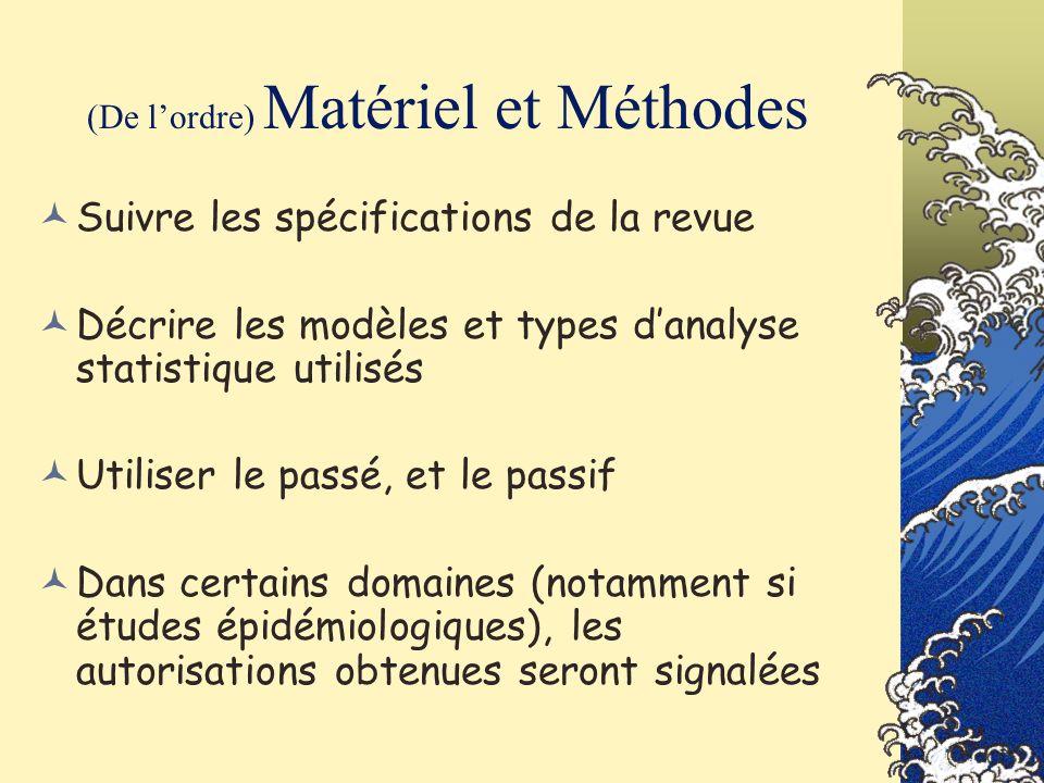 (De lordre) Matériel et Méthodes Suivre les spécifications de la revue Décrire les modèles et types danalyse statistique utilisés Utiliser le passé, e