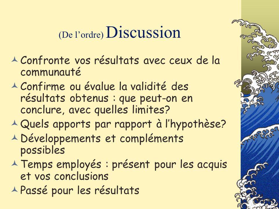 (De lordre) Discussion Confronte vos résultats avec ceux de la communauté Confirme ou évalue la validité des résultats obtenus : que peut-on en conclu