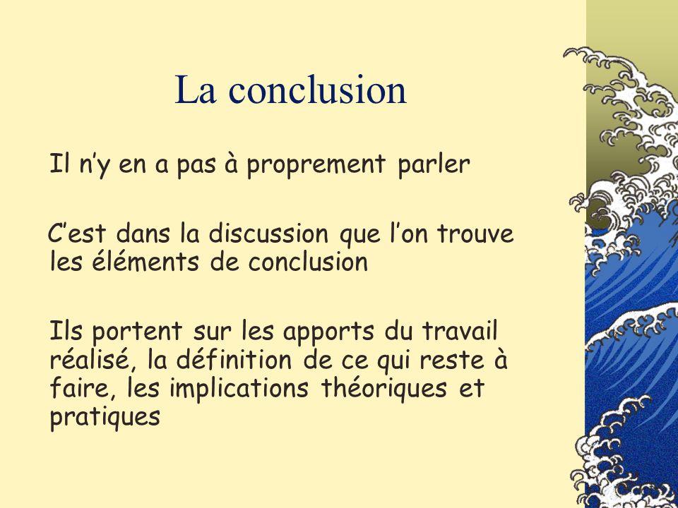 La conclusion Il ny en a pas à proprement parler Cest dans la discussion que lon trouve les éléments de conclusion Ils portent sur les apports du trav
